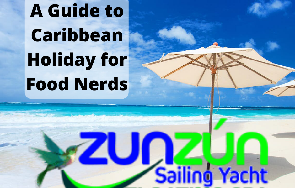 A Guide to Caribbean Holiday for Food Nerds